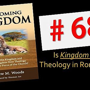 The Coming Kingdom 68. Is Kingdom Now Theology in Romans 14?